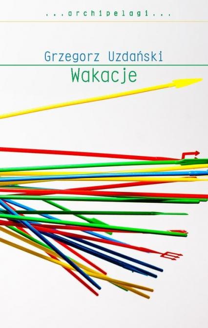 Wakacje - Grzegorz Uzdański | okładka