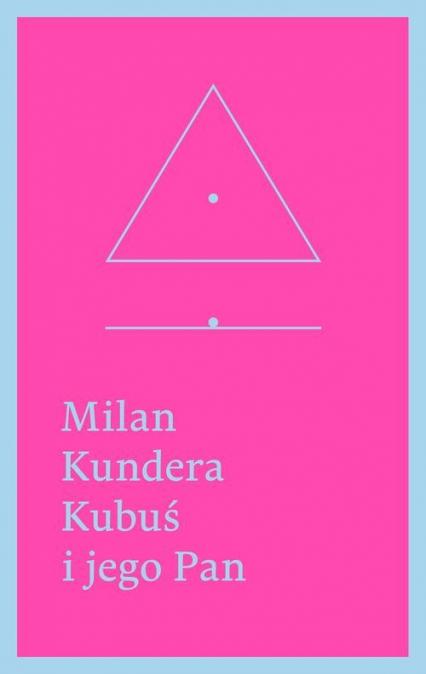 Kubuś i jego Pan. Hołd w trzech aktach dla Denisa - Milan Kundera | okładka