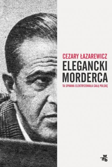 Elegancki morderca - Cezary Łazarewicz | okładka