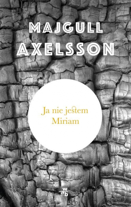 Ja nie jestem Miriam - Majgull Axelsson | okładka