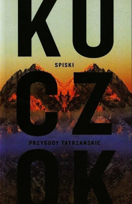 Spiski. Przygody tatrzańskie - Wojciech Kuczok | okładka