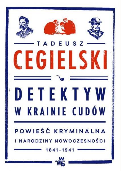 Detektyw w krainie cudów. Powieść kryminalna - Tadeusz Cegielski | okładka