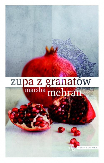 Zupa z granatów - Marsha Mehran | okładka