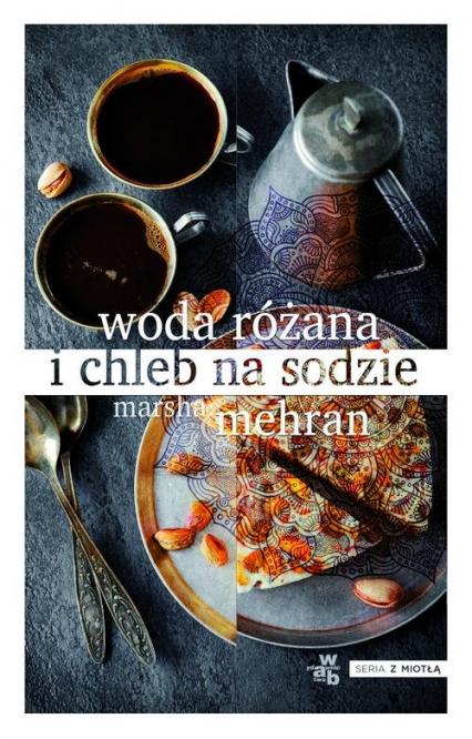 Woda różana i chleb na sodzie - Marsha Mehran | okładka