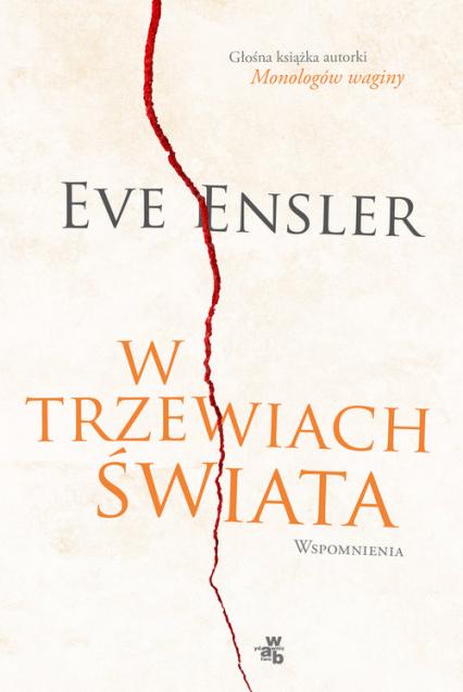 W trzewiach świata. Wspomnienia - Eve Ensler | okładka