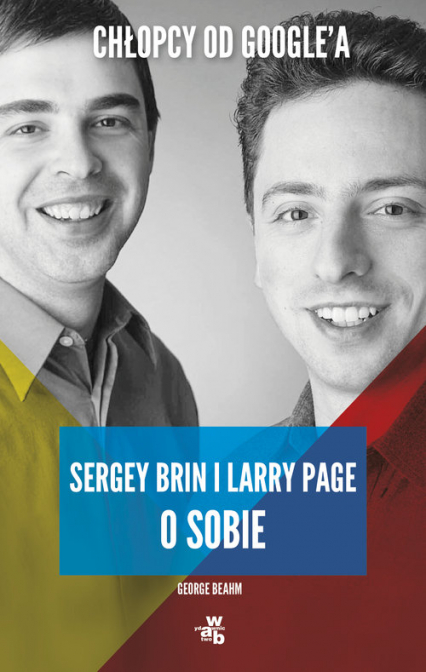Chłopcy od Google'a. Sergey Brin i Larry Page o sobie - George Beahm | okładka
