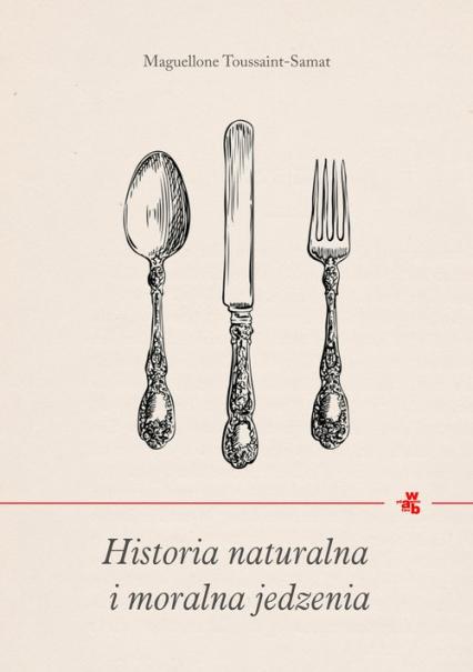 Historia naturalna i moralna jedzenia - Maguelonne Toussaint-Samat | okładka