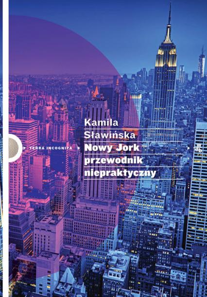 Nowy Jork. Przewodnik niepraktyczny - Kamila Sławińska | okładka