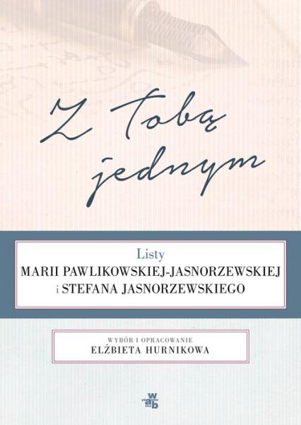 Z Tobą jednym. Listy Marii Pawlikowskiej-Jasnorzewskiej i Stefana Jasnorzewskiego - Elżbieta Hurnik | okładka