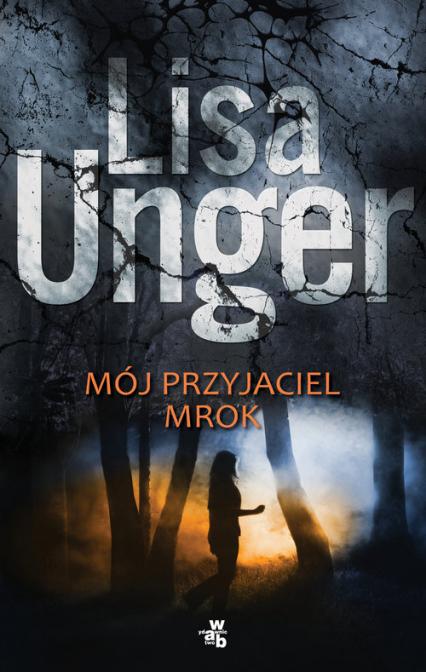 Mój przyjaciel mrok - Lisa Unger | okładka