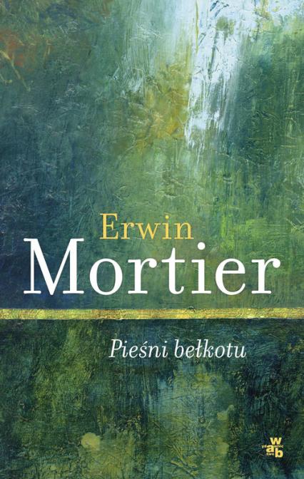 Pieśni bełkotu - Erwin Mortier | okładka
