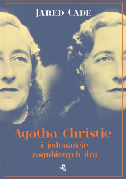 Agatha Christie i jedenaście zaginionych dni - Jared Cade | okładka