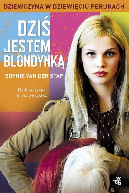 Dziś jestem blondynką. Dziewczyna w dziewięciu perukach - van der Stap Sophie   okładka