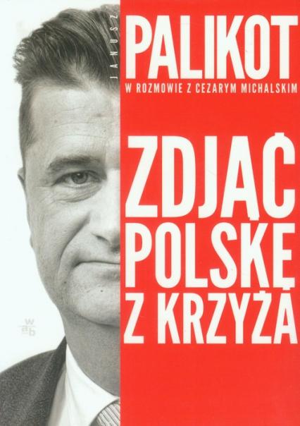 Zdjąć Polskę z krzyża - Michalski Cezary, Palikot Janusz | okładka