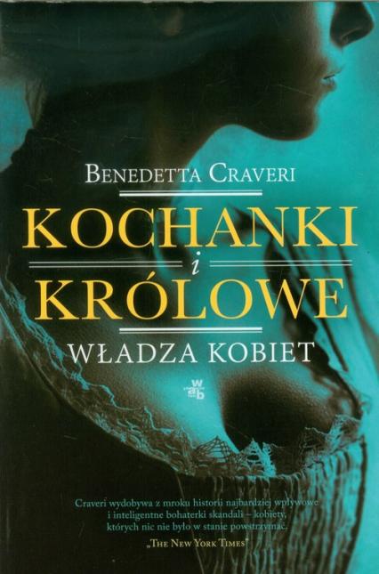 Kochanki i królowe Władza kobiet - Benedetta Craveri | okładka