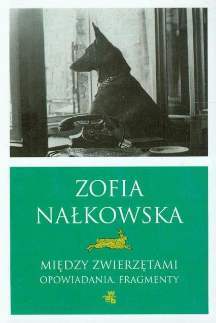 Między zwierzętami. Opowiadania. Fragmenty - Zofia Nałkowska | okładka