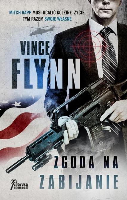 Zgoda na zabijanie - Vince Flynn | okładka