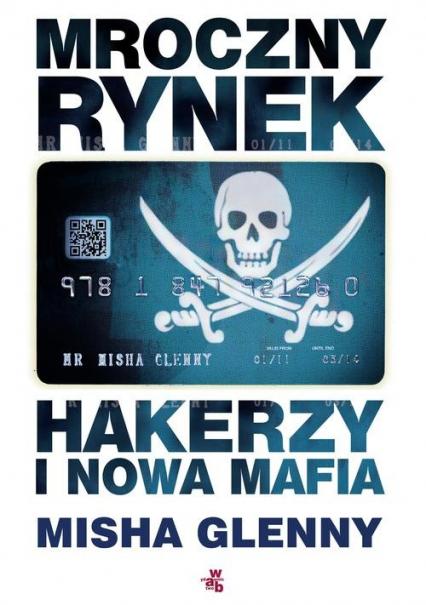 Mroczny rynek. Hakerzy i nowa mafia - Misha Glenny | okładka