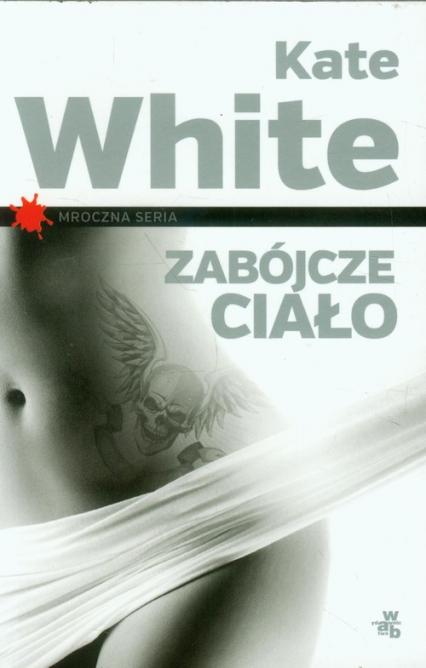 Zabójcze ciało - Kate White | okładka