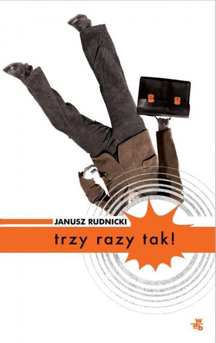 Trzy razy tak! - Janusz Rudnicki | okładka