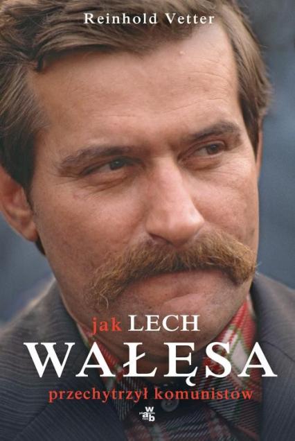 Jak Lech Wałęsa przechytrzył komunistów - Reinhold Vetter | okładka