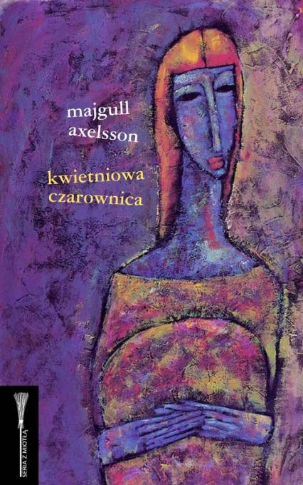 Kwietniowa czarownica - Majgull Axelsson | okładka