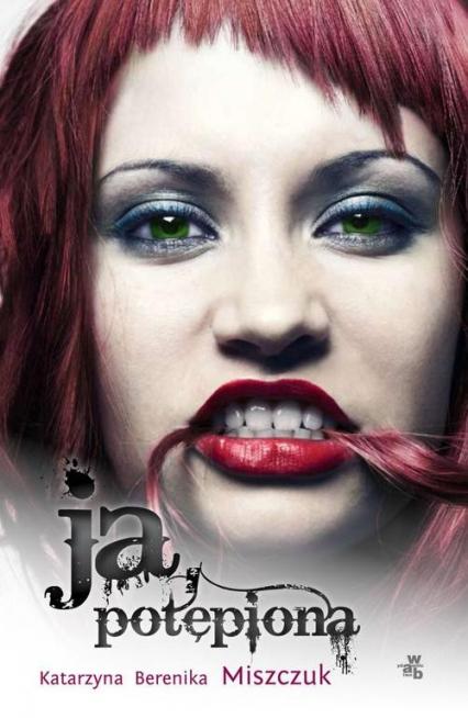 Ja, potępiona - Miszczuk Katarzyna Berenika | okładka
