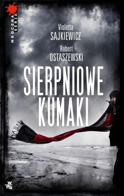 Sierpniowe kumaki - Sajkiewicz Violetta, Ostaszewski Robert | okładka