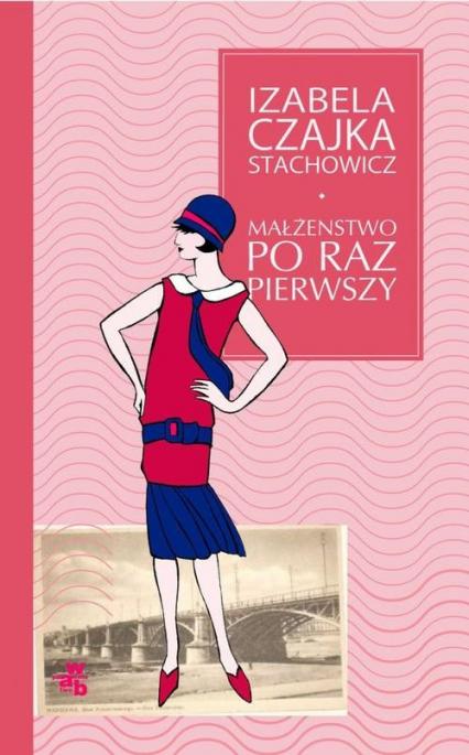 Małżeństwo po raz pierwszy - Izabela Czajka-Stachowicz | okładka
