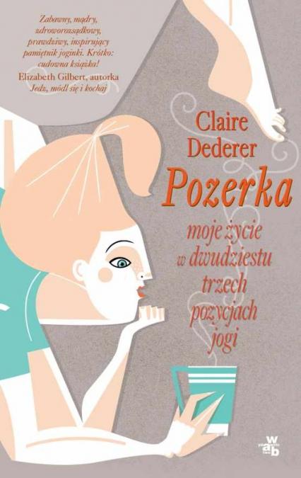 Pozerka. Moje życie w dwudziestu trzech pozycjach jogi - Claire Dederer | okładka