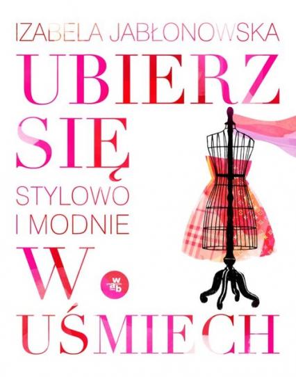 Ubierz się w uśmiech. Stylowo i modnie - Izabela Jabłonowska | okładka