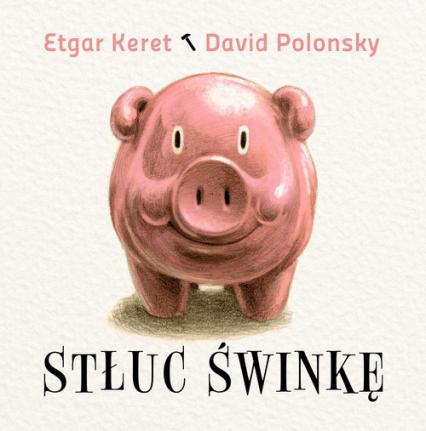 Stłuc świnkę - Keret Etgar, Polonsky David | okładka
