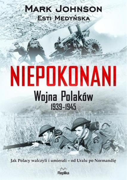 Niepokonani. Wojna Polaków 1939-1945 - Johnson Mark, Medyńska Esti | okładka