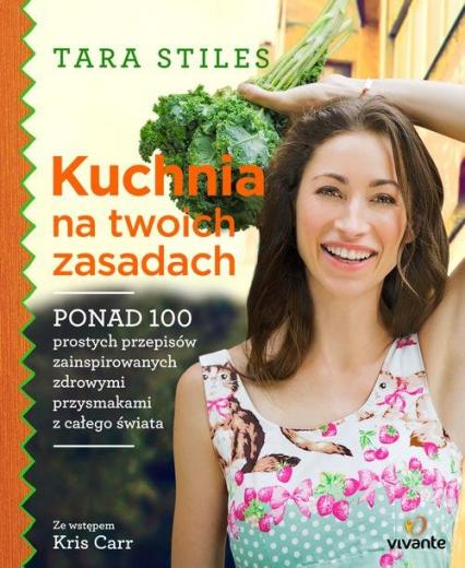 Kuchnia na twoich zasadach - Tara Stiles | okładka