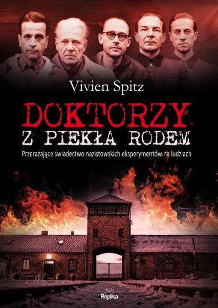 Doktorzy z piekła rodem. Przerażające świadectwo nazistowskich eksperymentów na ludziach - Vivien Spitz | okładka
