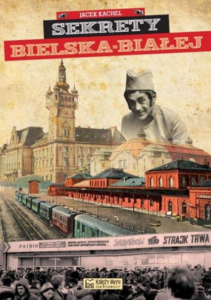 Sekrety Bielska-Białej - Jacek Kachel | okładka