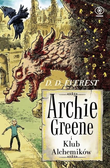 Archie Greene. Tom 2. Archie Greene i Klub Alchemików - D.D. Everest | okładka