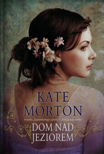 Dom nad jeziorem - Kate Morton | okładka