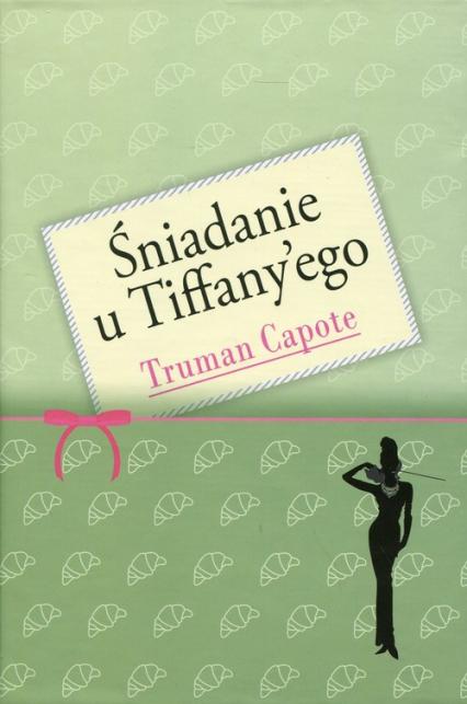 Śniadanie u Tiffany'ego - Truman Capote | okładka