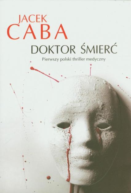 Doktor śmierć - Jacek Caba | okładka