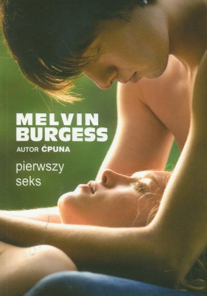 Pierwszy seks - Melvin Burgess | okładka