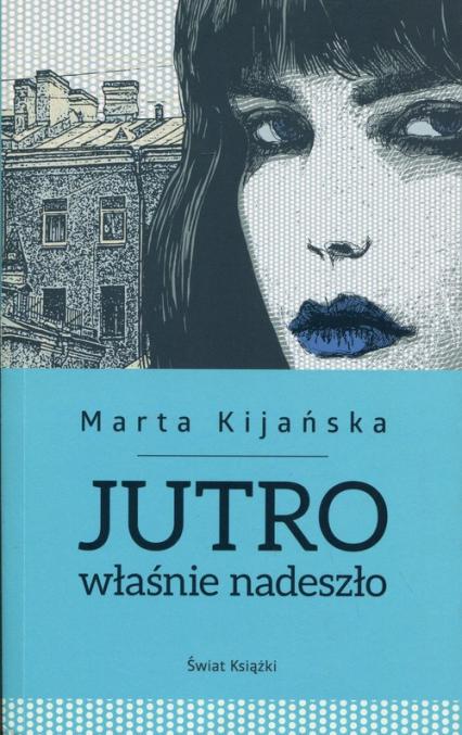 Jutro właśnie nadeszło - Marta Kijańska | okładka