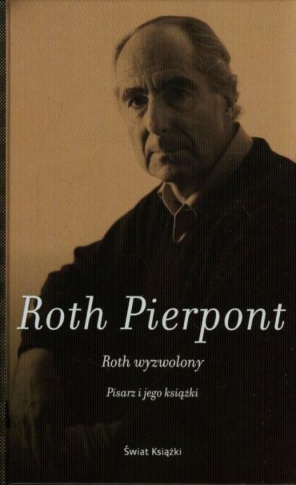 Roth wyzwolony. Pisarz i jego książki - Pierpont Claudia Roth | okładka