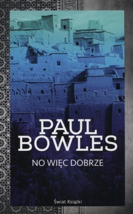 No więc dobrze - Paul Bowles | okładka