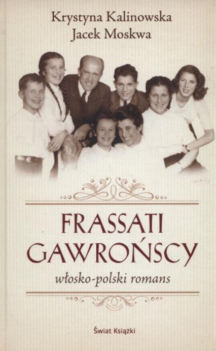 Frassati Gawrońscy. Włosko-polski romans - Moskwa Jacek, Kalinowska-Moskwa Krystyna | okładka