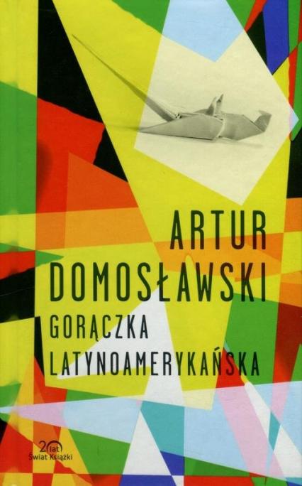 Gorączka latynoamerykańska - Artur Domosławski | okładka