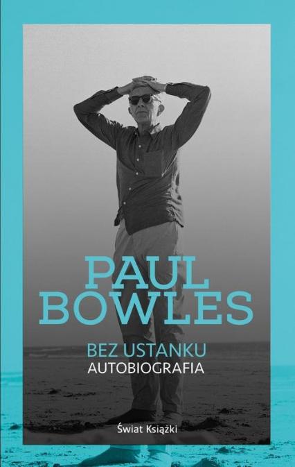 Bez ustanku. Autobiografia - Paul Bowles | okładka
