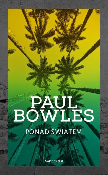 Ponad światem - Paul Bowles   okładka