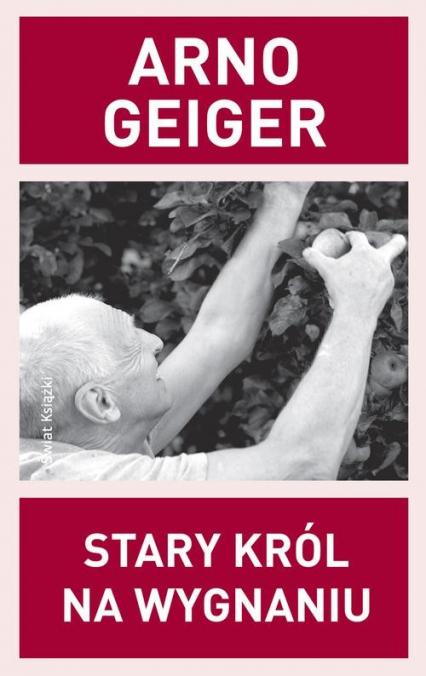 Stary król na wygnaniu - Arno Geiger | okładka