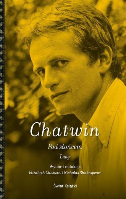 Pod słońcem. Listy Bruce'a Chatwina - Bruce Chatwin | okładka